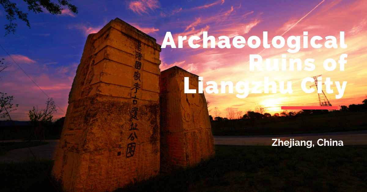 UNESCO lists Archaeological Ruins of Liangzhu City as World Heritage Site